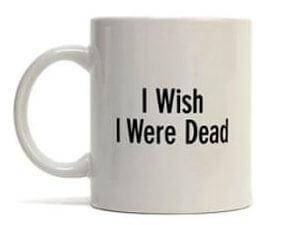 i wish i were dead mug